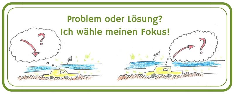 Zeichnung eines Wagen im Straßengraben. Text: Problem oder Lösung? Ich wähle meinen Fokus!