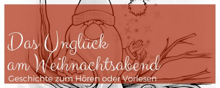 Zeichnung eines Wichtels. Text: Das Unglück am Weihnachtsabend. Eine Geschichte für Kinder zum Hören oder Vorlesen.