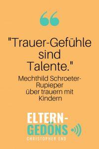 """""""Trauer-Gefühle sind Talente."""" Mechthild Schroeter-Rupieper über Trauer bei Kindern im Eltern-Gedöns-Podcast."""