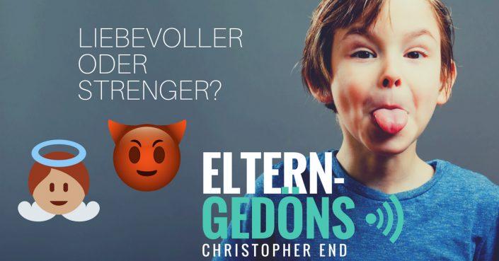 Eltern-Gedöns Podcast mit Christopher End |Liebevoller oder strenger als Eltern?