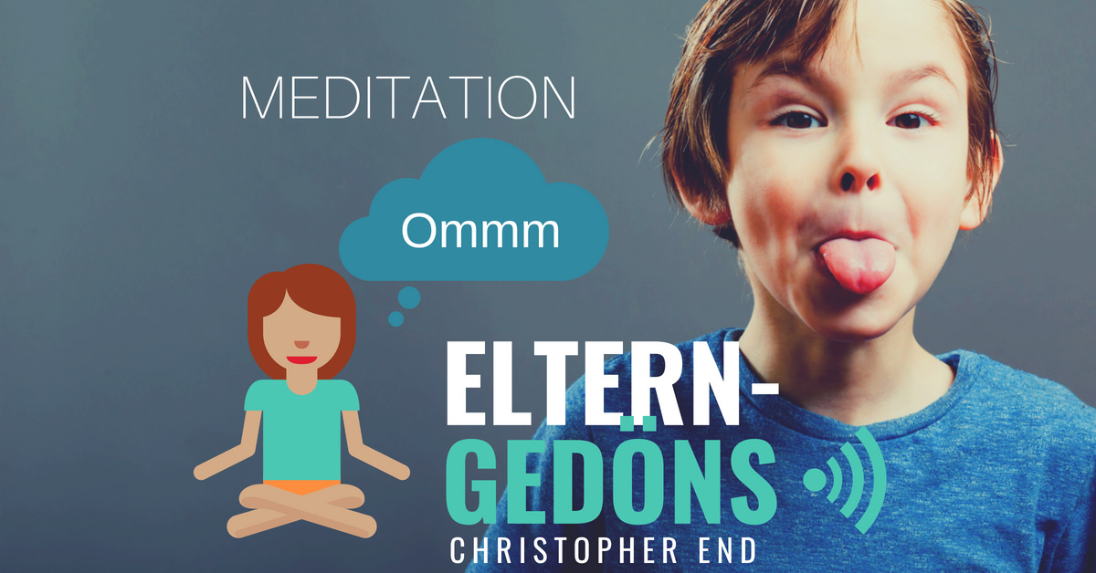 Meditation für Eltern – Eltern-Gedöns-Podcast mit Christopher End