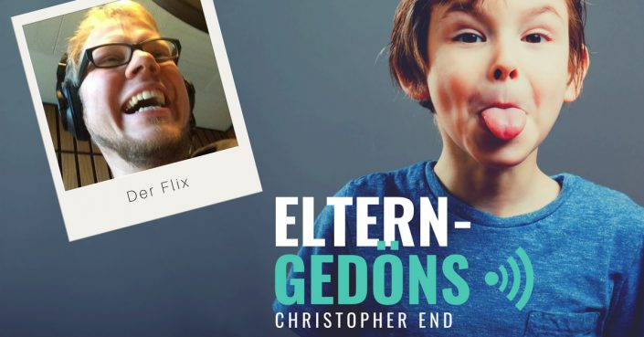 Der Flix im Eltern-Gedöns-Podcast mit Christopher End