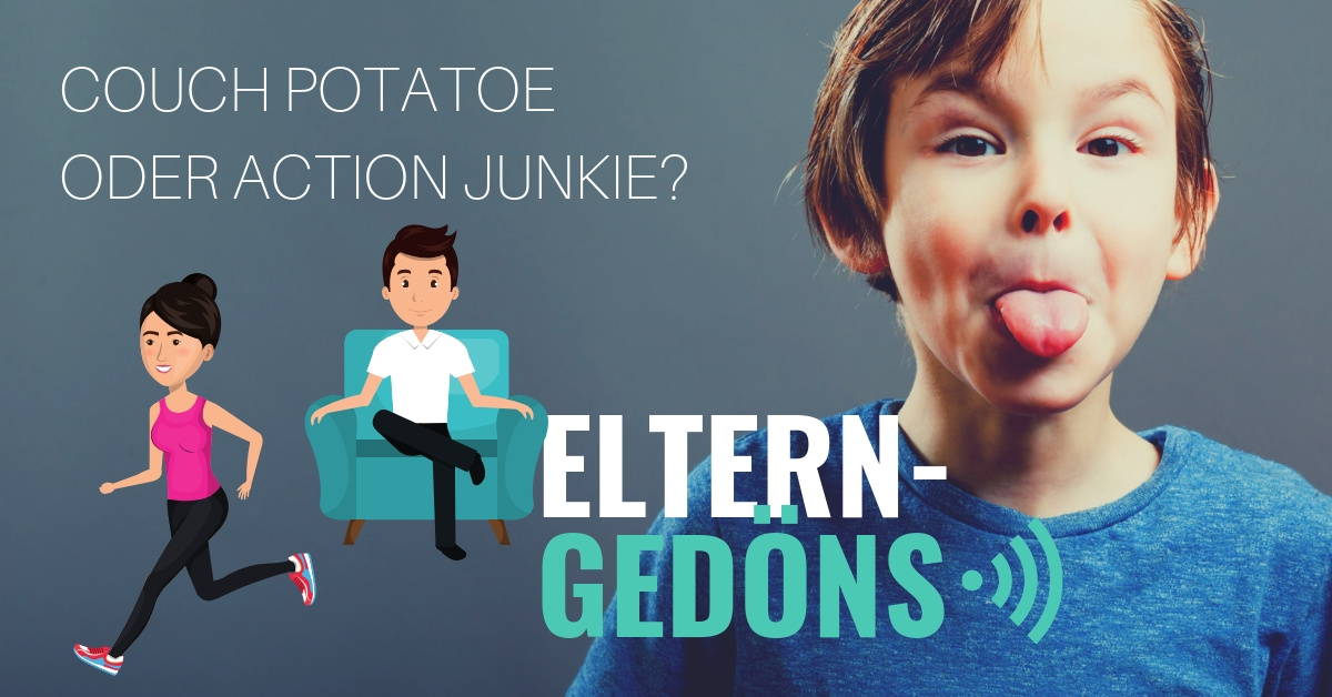 Couchpotatoe oder Action Junkie _ Etlern-Gedöns Podcast