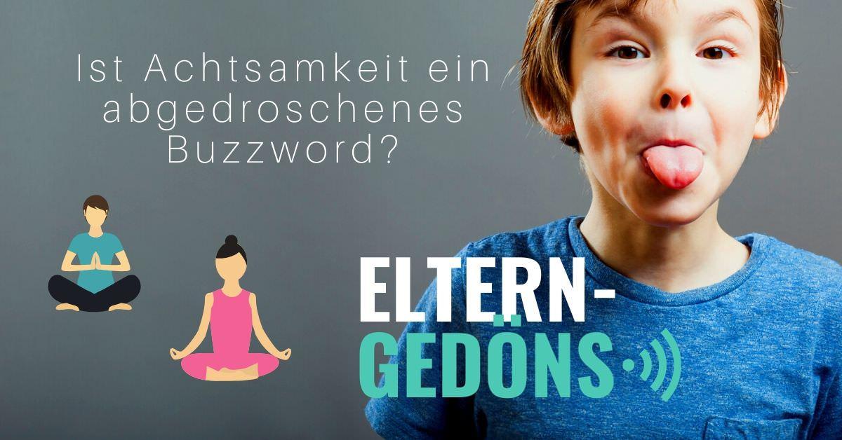 Ist Achtsamkeit ein abgedroschenes Buzzword? |Eltern-Gedöns-Podcast